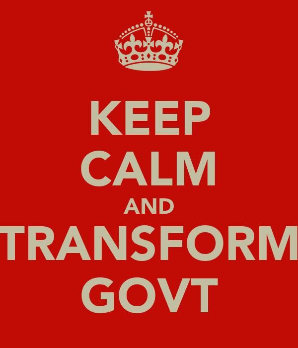 KEEP CALM AND TRANSFORM GOVT