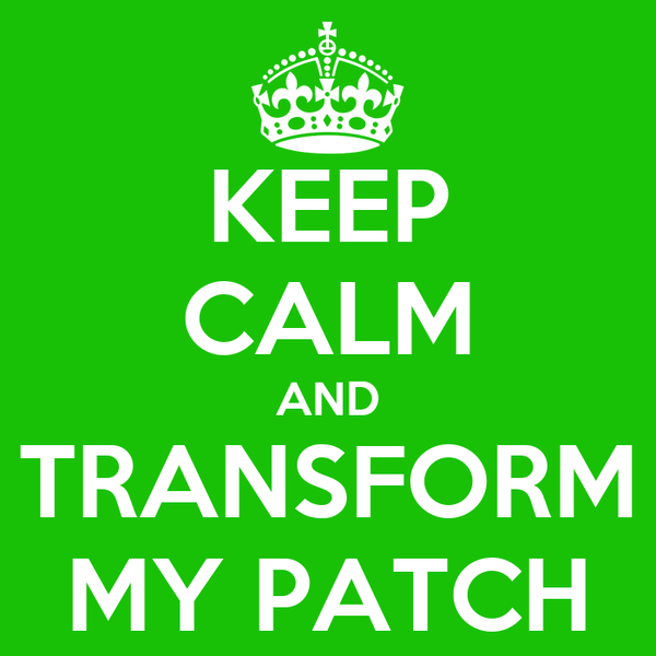 KEEP CALM AND TRANSFORM MY PATCH