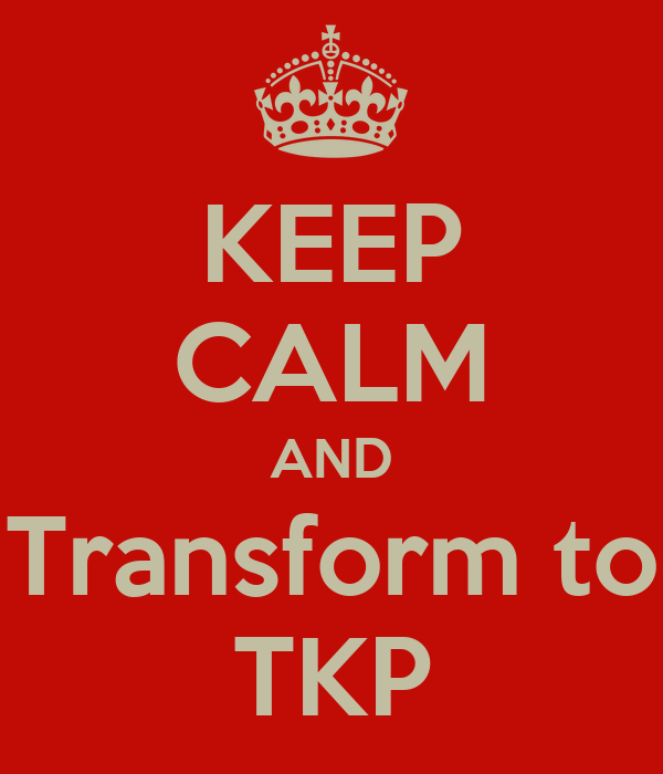 KEEP CALM AND Transform to TKP
