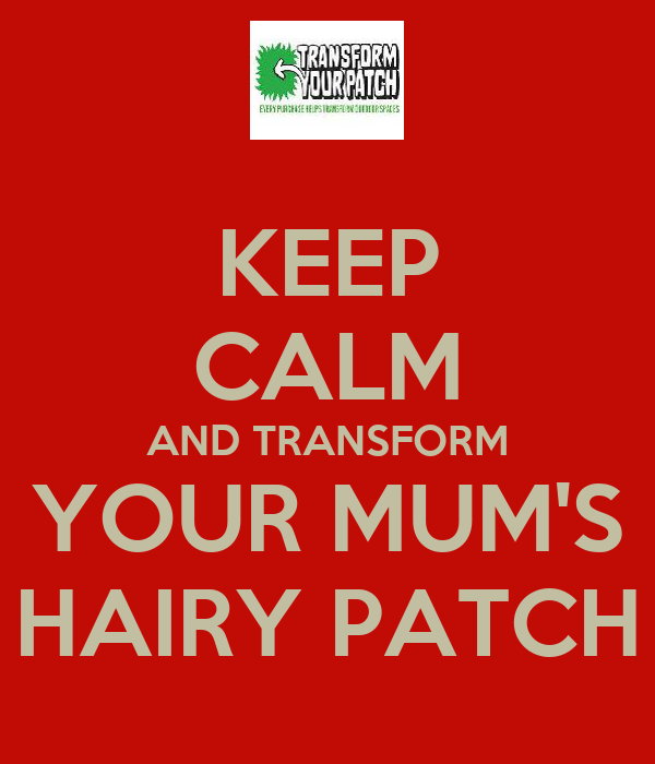 KEEP CALM AND TRANSFORM YOUR MUM'S HAIRY PATCH
