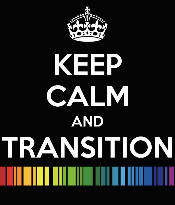 KEEP CALM AND TRANSITION
