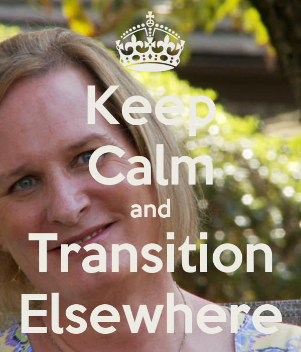 Keep Calm and Transition Elsewhere