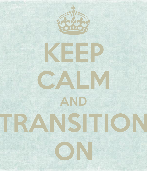 KEEP CALM AND TRANSITION ON