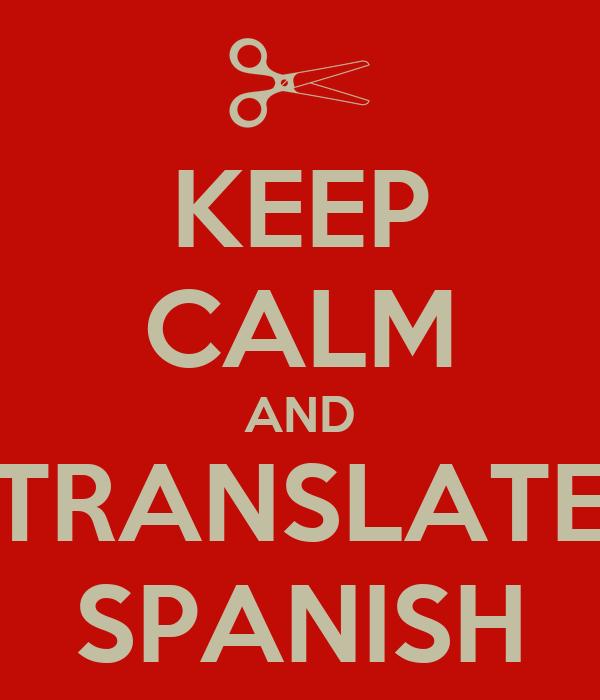 KEEP CALM AND TRANSLATE SPANISH