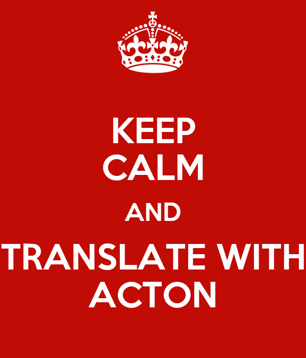 KEEP CALM AND TRANSLATE WITH ACTON