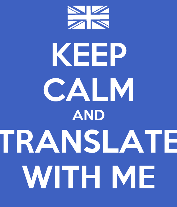KEEP CALM AND TRANSLATE WITH ME