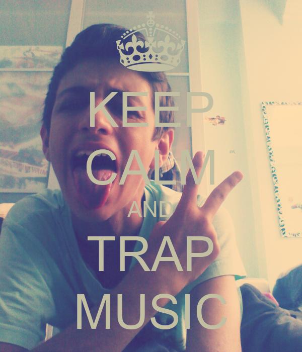KEEP CALM AND TRAP MUSIC