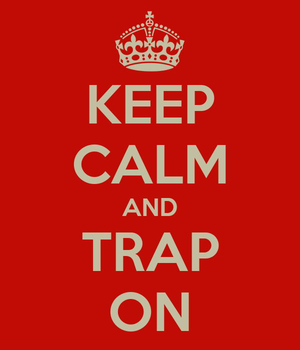 KEEP CALM AND TRAP ON