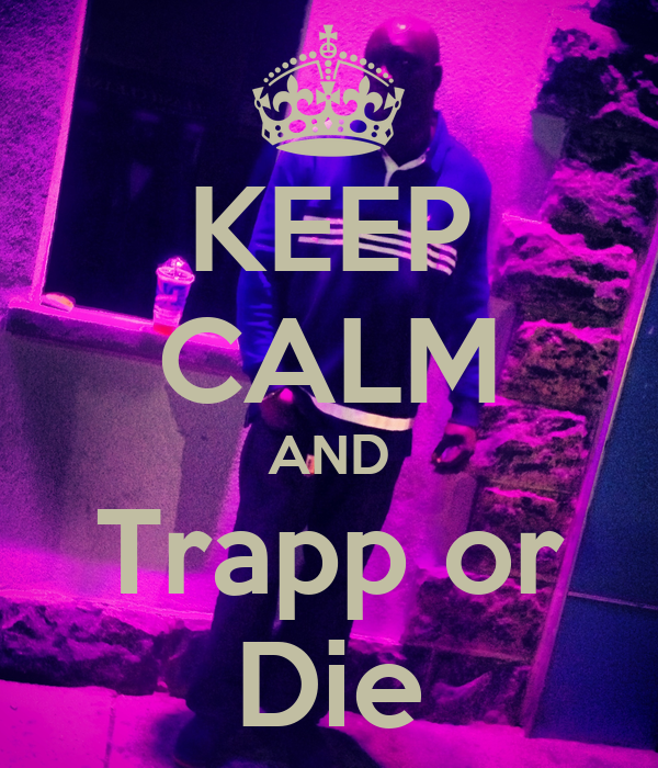 KEEP CALM AND Trapp or Die