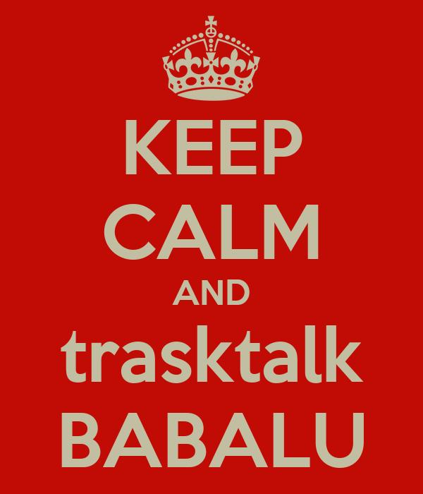 KEEP CALM AND trasktalk BABALU