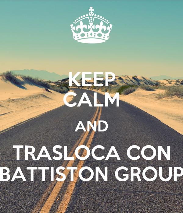 KEEP CALM AND TRASLOCA CON BATTISTON GROUP