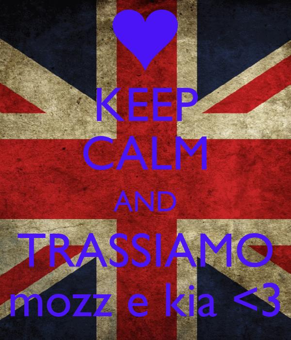 KEEP CALM AND TRASSIAMO mozz e kia <3