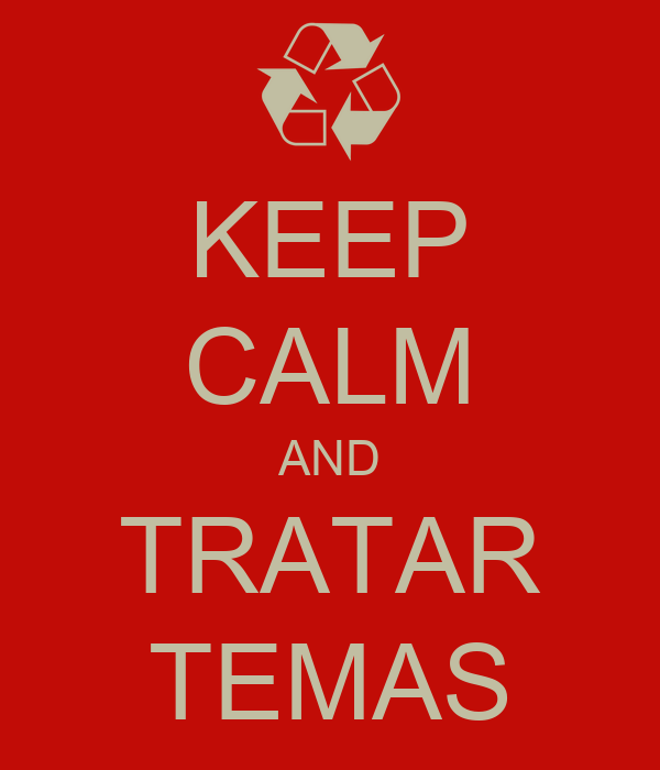 KEEP CALM AND TRATAR TEMAS