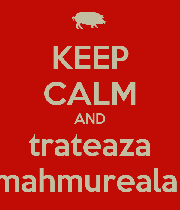KEEP CALM AND trateaza mahmureala