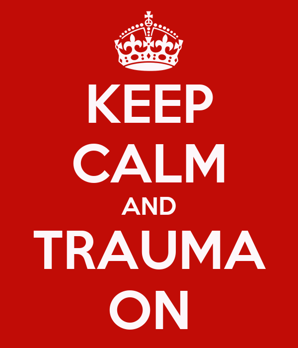 KEEP CALM AND TRAUMA ON