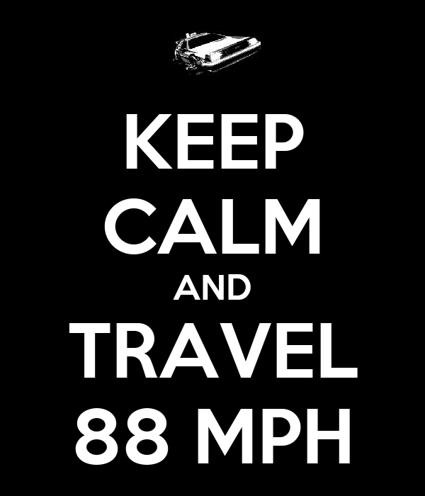 KEEP CALM AND TRAVEL 88 MPH