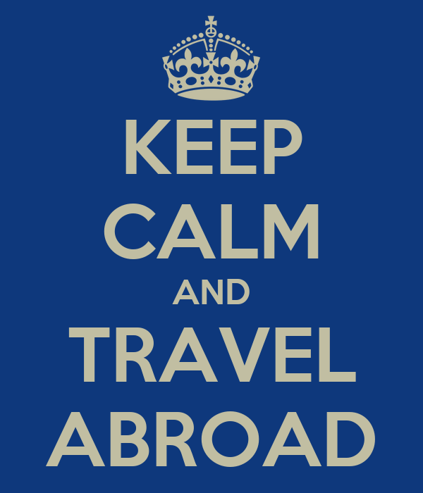 KEEP CALM AND TRAVEL ABROAD