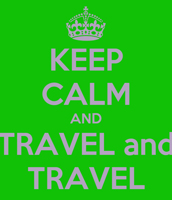 KEEP CALM AND TRAVEL and TRAVEL