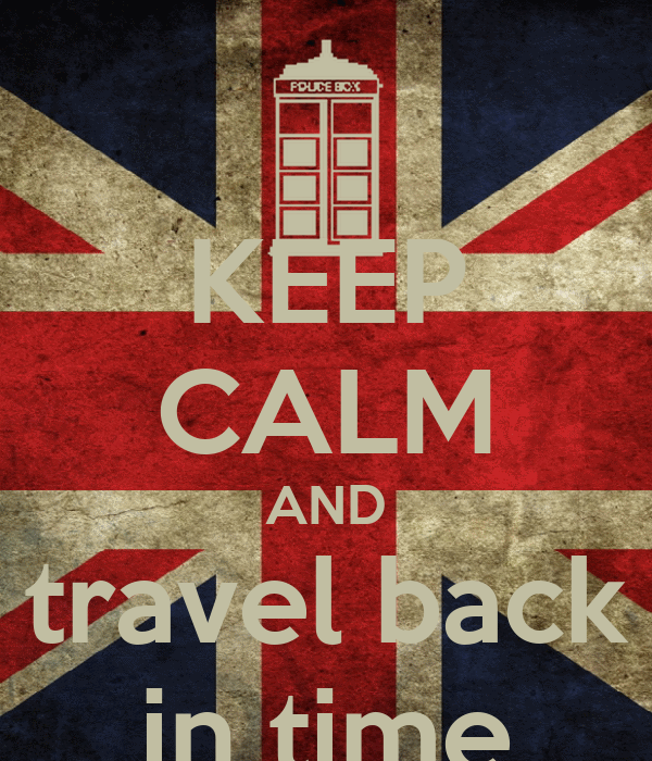 KEEP CALM AND travel back in time
