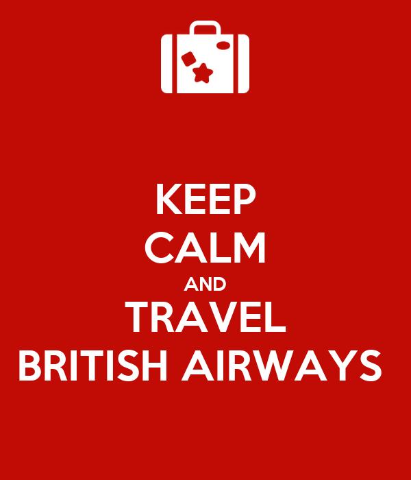 KEEP CALM AND TRAVEL BRITISH AIRWAYS