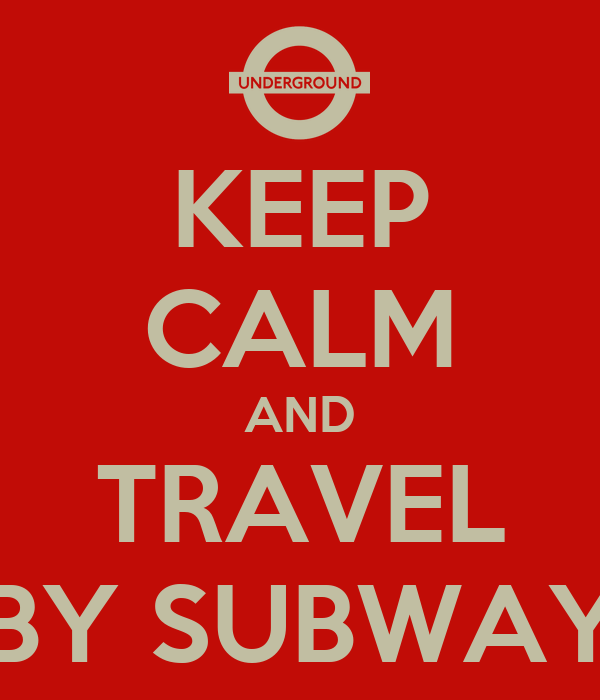 KEEP CALM AND TRAVEL BY SUBWAY