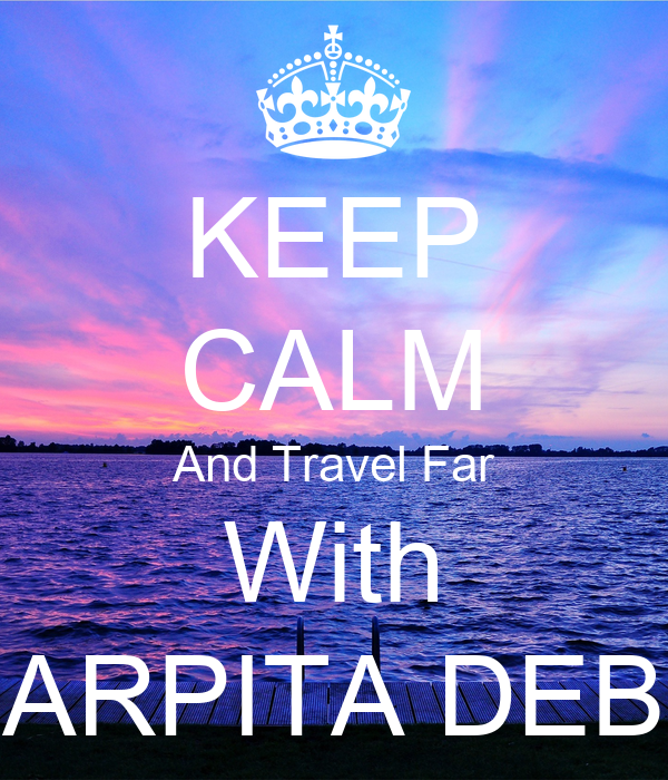 KEEP CALM And Travel Far With ARPITA DEB
