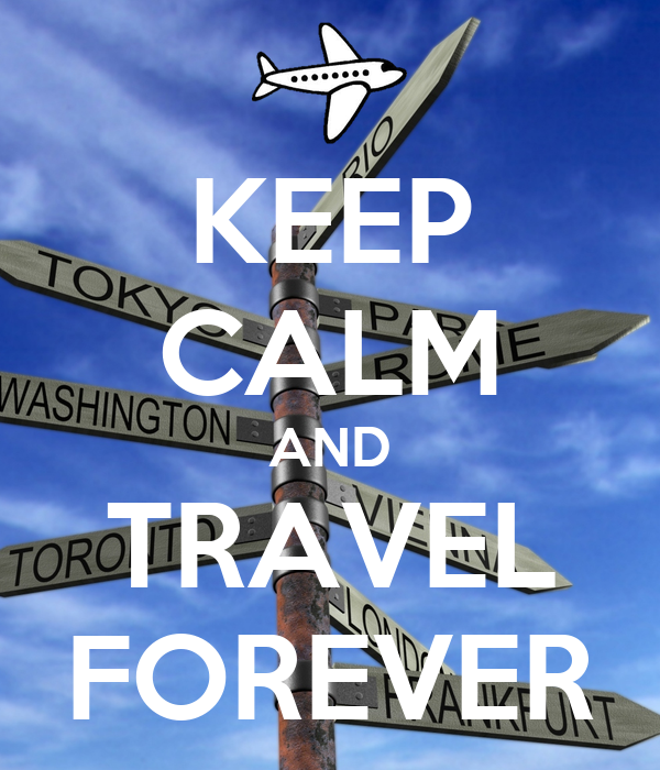 KEEP CALM AND TRAVEL FOREVER