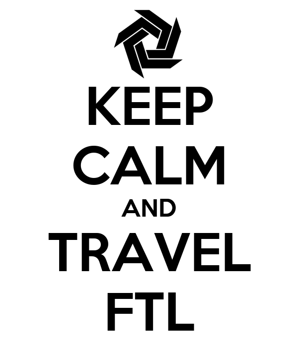 KEEP CALM AND TRAVEL FTL