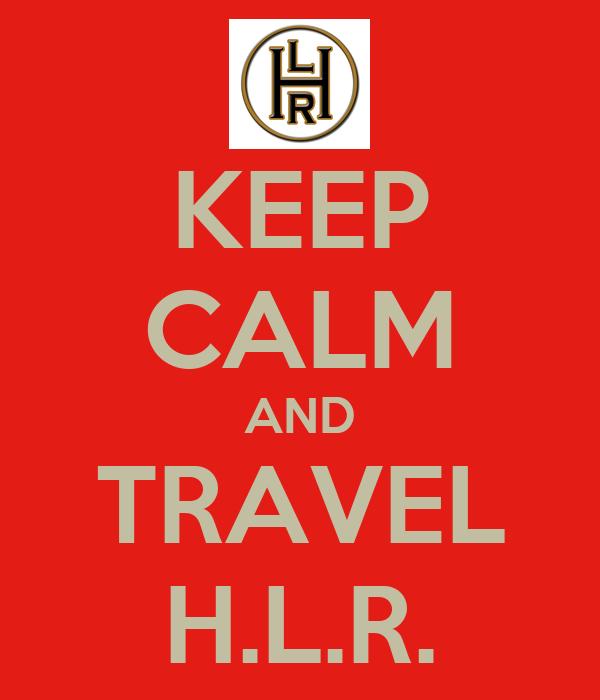 KEEP CALM AND TRAVEL H.L.R.