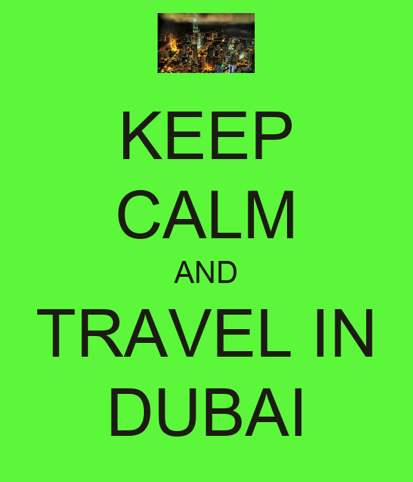 KEEP CALM AND TRAVEL IN DUBAI