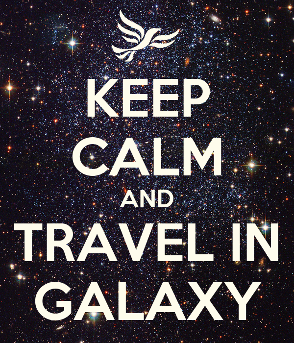 KEEP CALM AND TRAVEL IN GALAXY