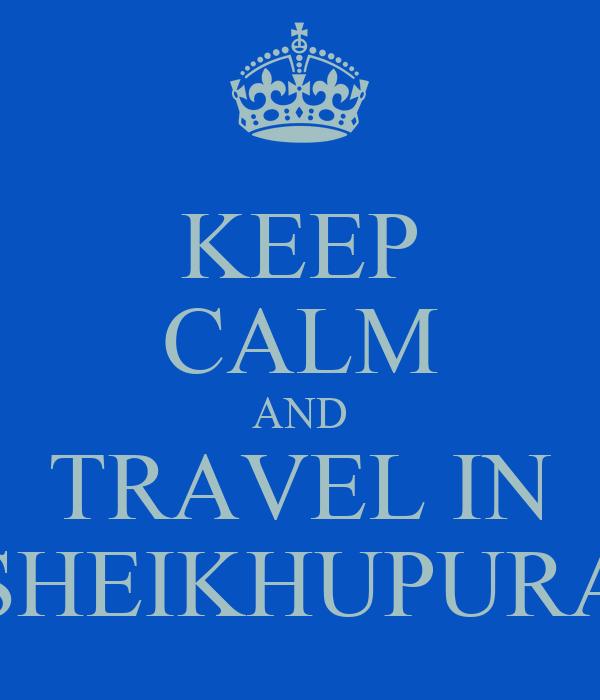 KEEP CALM AND TRAVEL IN SHEIKHUPURA