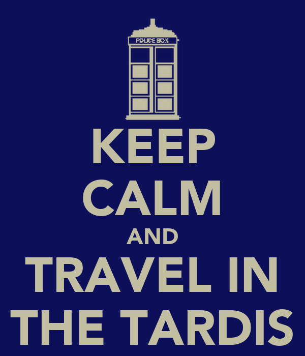 KEEP CALM AND TRAVEL IN THE TARDIS