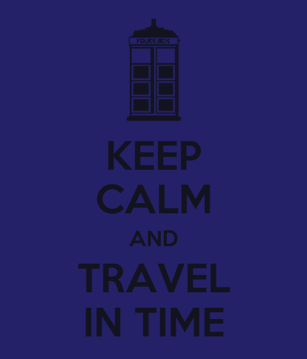 KEEP CALM AND TRAVEL IN TIME