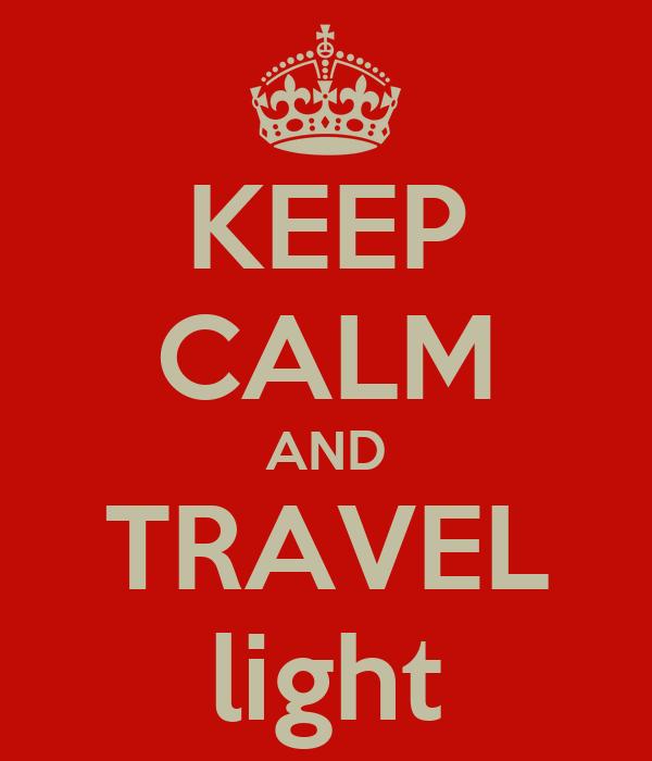 KEEP CALM AND TRAVEL light