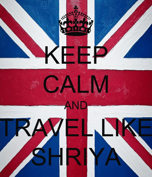 KEEP CALM AND TRAVEL LIKE SHRIYA