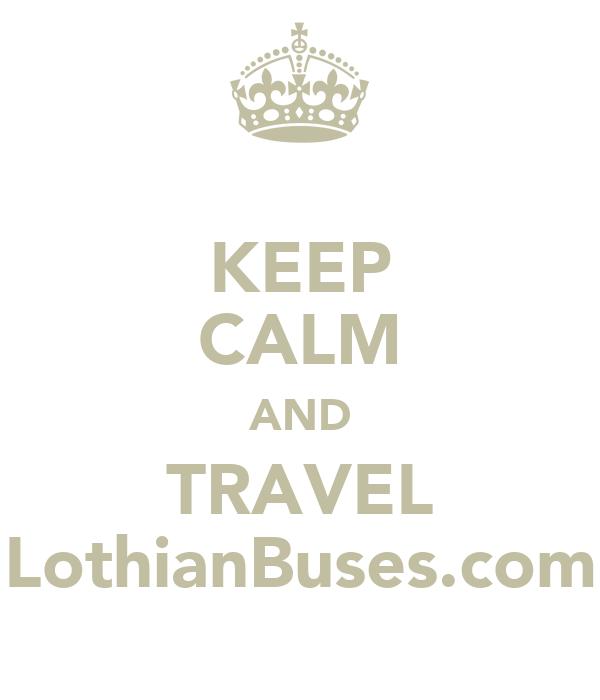 KEEP CALM AND TRAVEL LothianBuses.com
