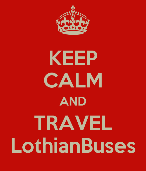 KEEP CALM AND TRAVEL LothianBuses