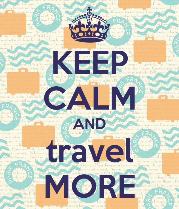 KEEP CALM AND travel MORE