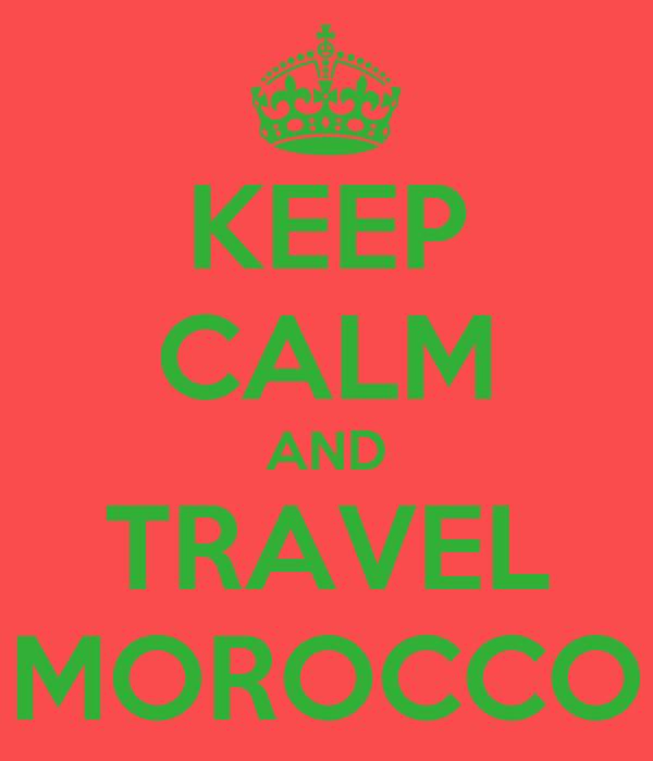 KEEP CALM AND TRAVEL MOROCCO
