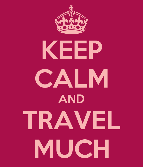 KEEP CALM AND TRAVEL MUCH