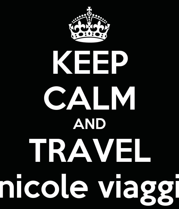 KEEP CALM AND TRAVEL nicole viaggi