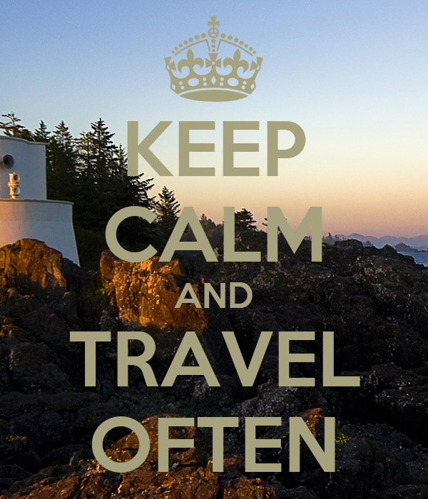 KEEP CALM AND TRAVEL OFTEN