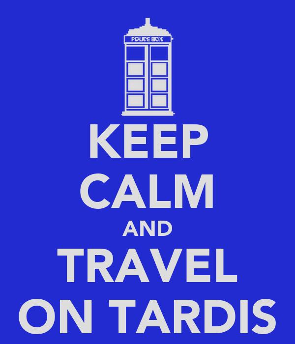 KEEP CALM AND TRAVEL ON TARDIS