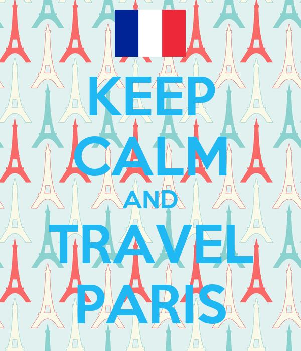 KEEP CALM AND TRAVEL PARIS