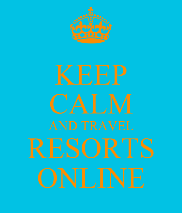 KEEP CALM AND TRAVEL RESORTS ONLINE