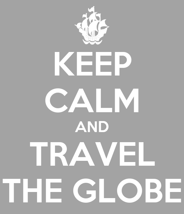 KEEP CALM AND TRAVEL THE GLOBE