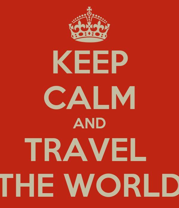 KEEP CALM AND TRAVEL  THE WORLD