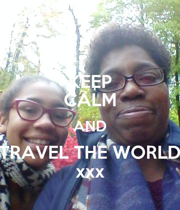 KEEP CALM AND TRAVEL THE WORLD xxx