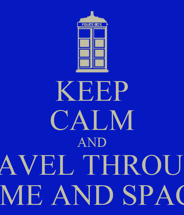 KEEP CALM AND TRAVEL THROUGH TIME AND SPACE